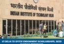 IIT-Delhi to offer endowment scholarships, seed funding programs