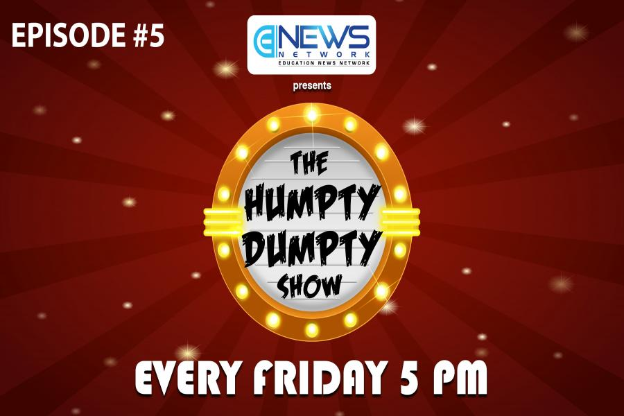 The Humpty Dumpty Show | Education News Network | Episode 5