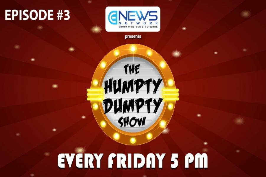The Humpty Dumpty Show | Education News Network | Episode 3