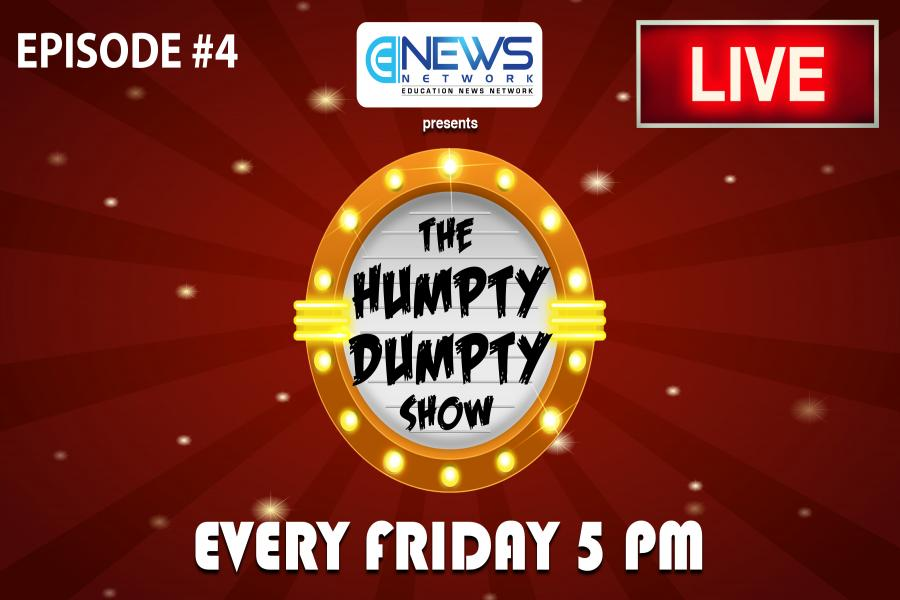 The Humpty Dumpty Show | Education News Network | Episode 4