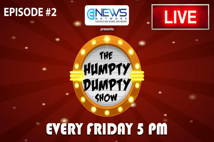 The Humpty Dumpty Show | Education News Network | Episode 2